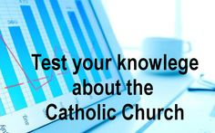 Take this quiz to find out how much you know about the Catholic Church.  Fun Quiz.