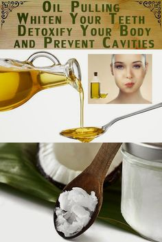 Natural Tooth Whitening Ideas: Oil Pulling Whiten Your Teeth Detoxify Your Body and Prevent Cavities
