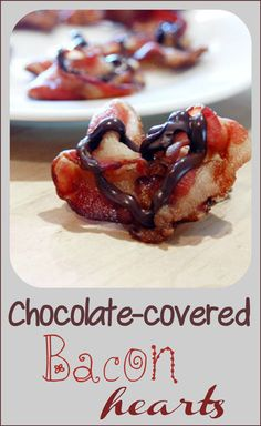 chocolate-covered bacon hearts; what do you think-- gross or delicious?
