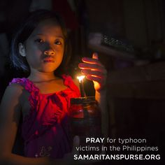 Pray for the countless victims as we respond to the catastrophic typhoon in the Philippines. Please also pray for the response teams on the ground there, for traveling mercies, safety and health. If you feel God leading you to give, you can do so here: http://www.samaritanspurse.org/donation-items/philippines-emergency-relief