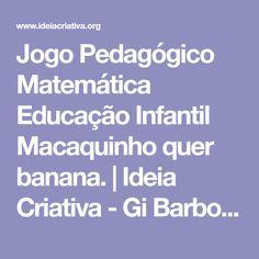 Jogo Pedagógico Matemática Educação Infantil Macaquinho quer banana.   Ideia Criativa - Gi Barbosa Educação Infantil