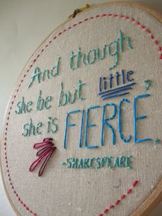 Embroidery Hoop Art Shakespeare Quote Hand Embroidered - might need to make for ivy (my little wild woman)