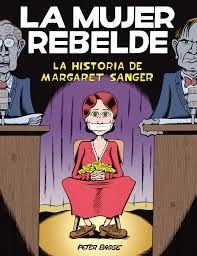 La historia de Margaret Sanger es la brillante y accesible biografía desbordante de hechos y diversión de una inconformista social y política.