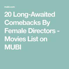 20 Long-Awaited Comebacks By Female Directors - Movies List on MUBI