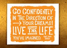 Go Confidently in the Direction of Your Dreams - live the life you've imagined - orange - illustration - sketchnote - doug neill Positive Mantras, Positive Thoughts, Positive Affirmations, Words Of Wisdom Quotes, Quotes To Live By, Yoga Quotes, Me Quotes, Exercise Quotes, 100 Days Of Love