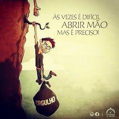 *** As vezes é difícil abrir mão, mas é preciso. #vivaleve #orgulho #desapego #esqueceopassado