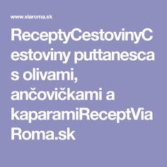 ReceptyCestovinyCestoviny puttanesca s olivami, ančovičkami a kaparamiReceptViaRoma.sk