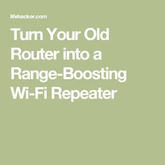Turn Your Old Router into a Range-Boosting Wi-Fi Repeater