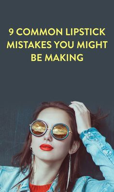 9 common lipstick mistakes you're making