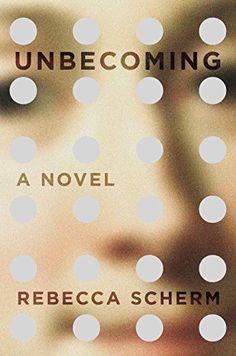 Unbecoming: A Novel by Rebecca Scherm http://www.amazon.com/dp/0525427503/ref=cm_sw_r_pi_dp_0csZub1DRZWBC
