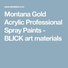 Montana Gold Acrylic Professional Spray Paints - BLICK art materials
