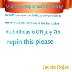 please repin Matthew Espinosa birthday is coming up on JULY 7th tomorrow wear BLUE
