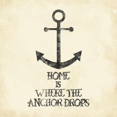 Home is where the anchor drops.