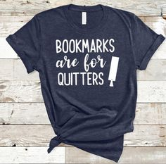 Bookmarks Are For Quitters- READING SHIRT- GIFT FOR BOOKWORM- READING TEACHER SHIRT-