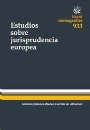 Estudios sobre jurisprudencia europea / Antonio Jiménez-Blanco Carrillo de Albornoz.   Tirant lo Blanch, 2014.