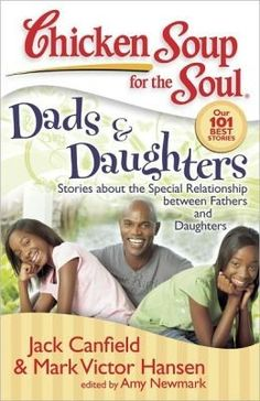 Chicken Soup for the Soul: Dads & Daughters: Stories about the Special Relationship between Fathers and Daughters [Paperback]