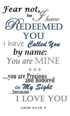 Always remember your preciousness in the Lord. He wants you. You are wanted, just as you are, to live. That is a beautiful thing.