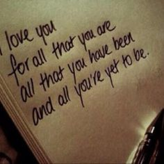 I love you for all that you are, all that you have been and all you're yet to be. #wedding #love #quote