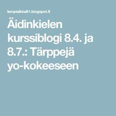 Äidinkielen kurssiblogi 8.4. ja 8.7.: Tärppejä yo-kokeeseen