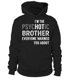 PsycHOTic Brother  Funny Brother T-shirt, Best Brother T-shirt