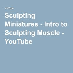 Sculpting Miniatures - Intro to Sculpting Muscle - YouTube