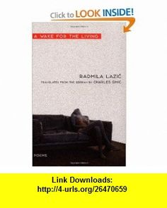 A Wake for the Living Poems (Bilingual Edition) (9781555973902) Radmila Lazic, Charles Simic , ISBN-10: 1555973906  , ISBN-13: 978-1555973902 ,  , tutorials , pdf , ebook , torrent , downloads , rapidshare , filesonic , hotfile , megaupload , fileserve
