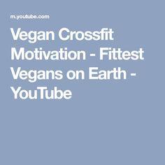 Vegan Crossfit Motivation - Fittest Vegans on Earth - YouTube