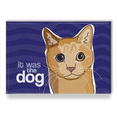 Cat Refrigerator Magnet - It Was The Dog - Funny Cat Gift