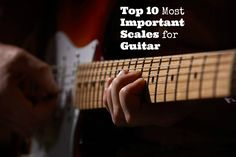Top 10 Most Important Scales for Guitar
