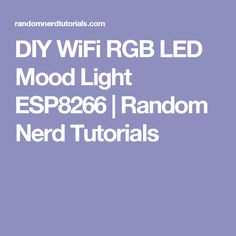 DIY WiFi RGB LED Mood Light ESP8266 | Random Nerd Tutorials