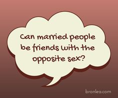 Can married people be friends with people of the opposite sex? Well, yes... And no. Good advice here.