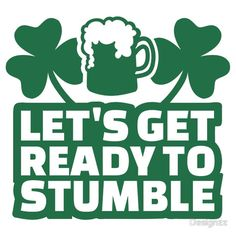 Let's get ready to stumble beer st patricks day funny 'Let's get ready to stumble beer' T-Shirt by Designzz St Patricks Day Quotes, Happy St Patricks Day, Irish Quotes, St Patrick Day Shirts, St Paddys Day, Beer Gifts, Drinking Shirts, St Pattys, Quote Of The Day