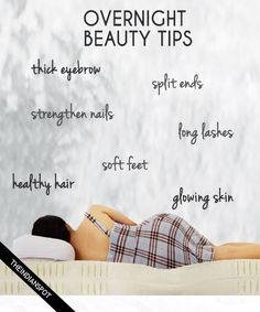 Fix your beauty problems overnight to wake up to a whole new glow. Treat your skin and hair overnight with natural treatments with the following beauty tips and tricks to wake up pretty: Soft Feet: Use Vaseline or warm olive oil to massage your feet, cover them with socks to treat dry, rough feet overnight. Get