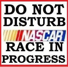 LOVE this sign need to print it & hang it on my door while I watch my races for the 2013 season.
