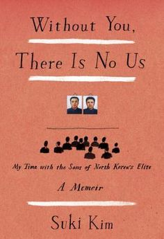 Without You, There Is No Us: My Time with the Sons of North Korea's Elite | Fascinating topic. Nice mix of journalism and memoir.