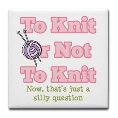 To Knit Or Not To Knit? ... if that's your question, then you're missing the point ;-) — Tile Coaster $10