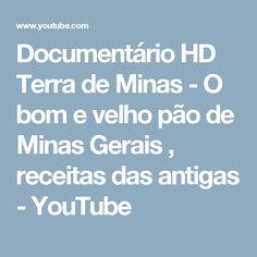 Documentário HD Terra de Minas - O bom e velho pão de Minas Gerais , receitas das antigas - YouTube