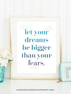 Let your dreams be bigger than your fears. // Free Printable Motivational Quote from Elegance and Enchantment // Easy decor for your home, office, studio or classroom!