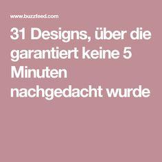 31 Designs, über die garantiert keine 5 Minuten nachgedacht wurde