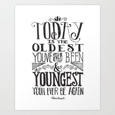 TODAY IS THE OLDEST YOU'VE EVER BEEN... Art Print by Matthew Taylor Wilson - $20.00