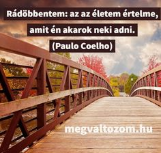 Change My Life, Garden Bridge, Coaching, Wisdom, Outdoor Structures, Thoughts, Motivation, Words, Quotes