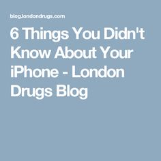 6 Things You Didn't Know About Your iPhone - London Drugs Blog
