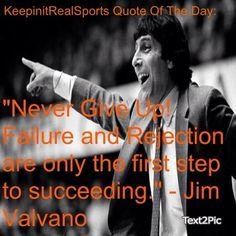 """KeepinitRealSports Quote Of The Day: """"Never Give Up! Failure and Rejection are only the first step to succeeding. Jim Valvano, Quotes To Live By, Me Quotes, Scripture Quotes, Scriptures, Nc State University, Good People, Amazing People, Failure Quotes"""