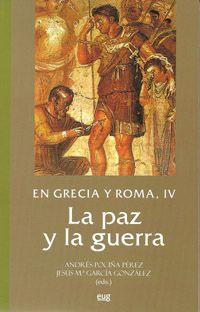 En Grecia y Roma, IV : La paz y la guerra / Andrés Pociña Pérez, Jesús Mª García González (eds.) - Granada : Editorial Universidad de Granada, 2013