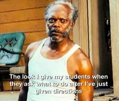 This is how my science teacher felt all the time
