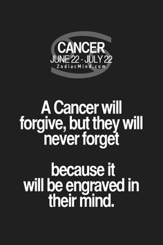 Cancers never forget it is both physically and mentally impossible
