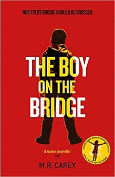 The Boy on the Bridge: Discover the word-of-mouth phenomenon (The Girl With All the Gifts series): Amazon.co.uk: M. R. Carey: 9780356503530: Books