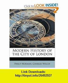 Modern History of the City of London (9781113831361) Philip Norman, Charles Welch , ISBN-10: 1113831367  , ISBN-13: 978-1113831361 ,  , tutorials , pdf , ebook , torrent , downloads , rapidshare , filesonic , hotfile , megaupload , fileserve