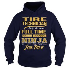 TIRE TECHNICIAN Only Because Full Time Multi Tasking Ninja Is Not An Actual Job Title T-Shirts, Hoodies. SHOPPING NOW ==► https://www.sunfrog.com/LifeStyle/TIRE-TECHNICIAN--NINJA-Navy-Blue-Hoodie.html?id=41382
