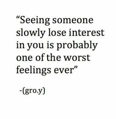 Seeing someone lose interest in you